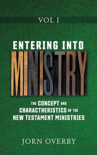 ENTERING INTO MINISTRY VOL I: THE CONCEPT AND CHARACTHERISTICS OF THE NEW TESTAMENT MINISTRIES (1)