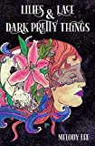 Lilies & Lace & Dark Pretty Things: Poetry from the Heart