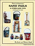 PAILS BY COMPARISON' SAND PAILS & OTHER SAND TOYS - A STUDY AND PRICE GUIDE...