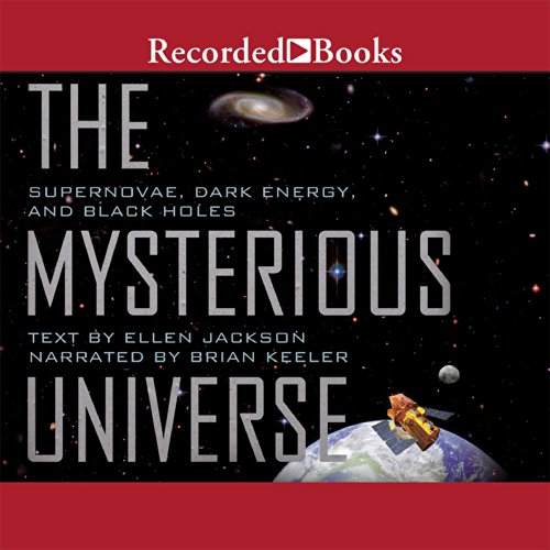 The Mysterious Universe     Supernovae, Dark Energy, and Black Holes              By:                                                                                                                                 Ellen Jackson                               Narrated by:                                                                                                                                 Brian Keeler                      Length: 1 hr and 19 mins     4 ratings     Overall 3.8