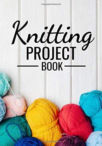 "Knitting Project Book: Knitting Journal | Organize 60 Knitting Projects & Keep Track of Patterns, Yarns, Needles, Designs... | 125 pages (7""x10"") 