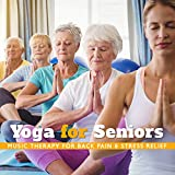 Yoga for Seniors: Music Therapy for Back Pain & Stress Relief