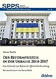 Der Reformprozess in der Ukraine 2014-2017: Eine Fallstudie zur Reform der öffentlichen Verwaltung (Soviet and Post-Soviet Politics and Society) (German Edition)