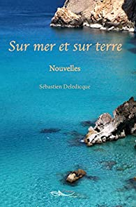 Sur mer et sur terre par Sébastien Deledicque
