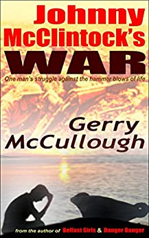 Johnny McClintock's War: One man's struggle against the hammer blows of life by [Gerry McCullough]