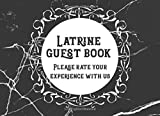Latrine Guest Book Please Rate Your Experience With Us: Funny Bathroom Humor Gift Idea, Gift For White Elephant or a Great Gag Gift