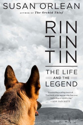 Rin Tin Tin: The Life and the Legend by Susan Orlean(2011-09-27)