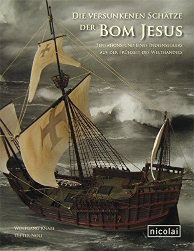 Die versunkenen Schätze der Bom Jesus: Sensationsfund eines Indienseglers aus der Frühzeit des Welthandels