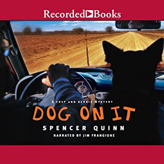 Dog on It     A Chet and Bernie Mystery              By:                                                                                                                                 Spencer Quinn                               Narrated by:                                                                                                                                 Jim Frangione                      Length: 9 hrs and 37 mins     2,663 ratings     Overall 4.1