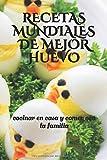 RECETAS MUNDIALES DE MEJOR HUEVO: cocinar en casa y comer con la familia