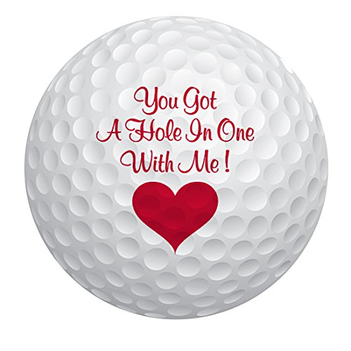 JustPaperRoses Novelty Golf Ball, You Got A Hole in One with Me, Perfect Present for Fathers Day, Anniversary, Valentines Day or Birthday