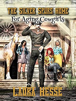 The Silver Spurs Home for Aging Cowgirls: A naughty western comedy romance for adults (The Silver Spurs Series Book 1) by [Laura Hesse]
