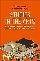 Studies in the Arts - Neue Perspektiven auf Forschung ueber, in und durch Kunst und Design