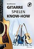 Gitarre spielen Know-how: Alles Wichtige kurz und bündig. Mit Musikbeispielen plus...