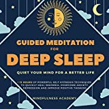 Guided Meditation for Deep Sleep: +13 Hours of Powerful Self Hypnosis Techniques to Quickly Heal Insomnia, Overcome Anxiety, Depression and Improve Positive Thinking-Quiet Your Mind for a Better Life