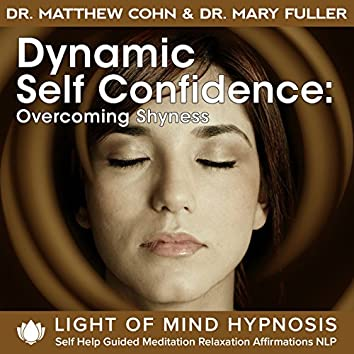 Dynamic Self-Confidence: Overcoming Shyness Light of Mind Hypnosis Self Help Guided Meditation Relaxation Affirmations NLP