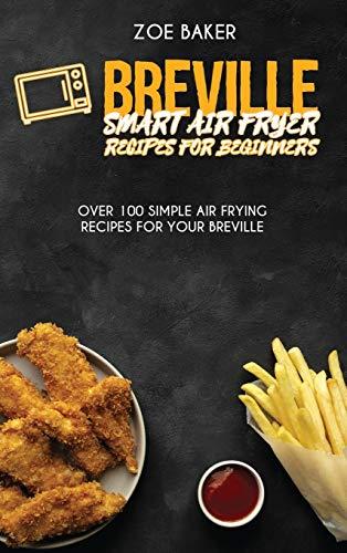 Breville Smart Air Fryer Recipes For Beginners: Over 100 Simple Air Frying Recipes For Your Breville