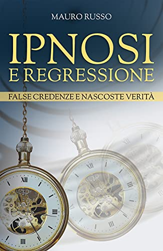 Ipnosi e Regressione: False credenze e nascoste verità