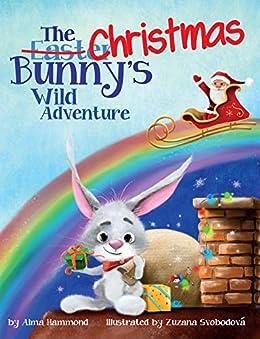 The Christmas Bunny's Wild Adventure by [Alma Hammond, Zuzana Svobodova]