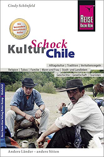 Reise Know-How KulturSchock Chile: Alltagskultur, Traditionen, Verhaltensregeln, ...