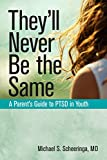 Image of They'll Never Be the Same: A Parent's Guide to PTSD in Youth