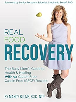 Real Food Recovery: The Busy Mom's Guide to Health & Healing - with 92 Gluten Free, Casein Free (GFCF) Recipes by [Mandy Blume, Stephanie Seneff PhD]