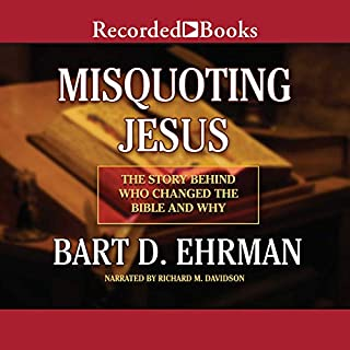 Misquoting Jesus                   By:                                                                                                                                 Bart D. Ehrman                               Narrated by:                                                                                                                                 Richard M. Davidson                      Length: 9 hrs and 5 mins     2,666 ratings     Overall 3.9