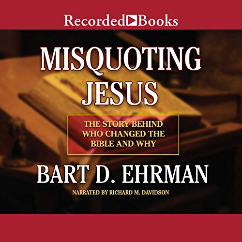 Misquoting Jesus                   By:                                                                                                                                 Bart D. Ehrman                               Narrated by:                                                                                                                                 Richard M. Davidson                      Length: 9 hrs and 5 mins     2,652 ratings     Overall 3.9