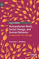 Humanitarian Work, Social Change, and Human Behavior: Compassion for Change