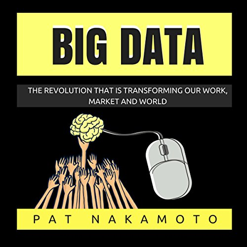 Big Data: The Revolution That Is Transforming Our Work, Market, and World  By  cover art