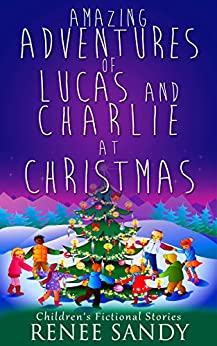 [Renee Sandy]のAmazing Adventures Of Lucas and Charlie At Christmas: Children Fictional Series (8) (Inspirational Stories, Kid Books, Children Series) (English Edition)