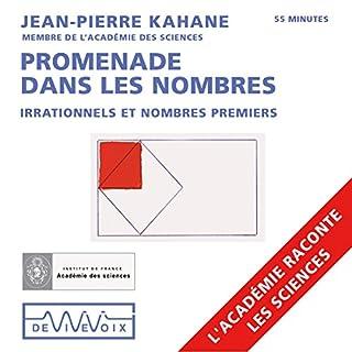 Promenade dans les nombres : Irrationnels et nombres premiers                   De :                                                                                                                                 Jean-Pierre Kahane                               Lu par :                                                                                                                                 Jean-Pierre Kahane                      Durée : 53 min     4 notations     Global 4,3