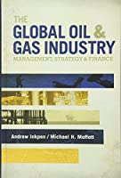 The Global Oil and Gas Industry: Management, Strategy, & Finance