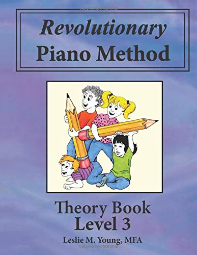 Revolutionary Piano Method: Theory Level 3: Based on Principles of Instructional Design (Volume 3)