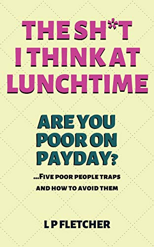 Are You Poor on Payday? ...Five poor people traps and how to avoid them: The Sh*t I Think at Lunchtime