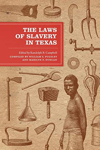 Download The Laws of Slavery in Texas: Historical Documents and Essays (Texas Legal Studies Series) 0292728999