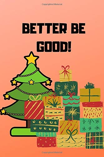 BETTER BE GOOD!: 130 Pages Of Lined Christmas Journal Paper Ideal Xmas Gift