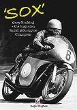 'Sox': Gary Hocking the Forgotten World Motorcycle Champion - Roger Hughes