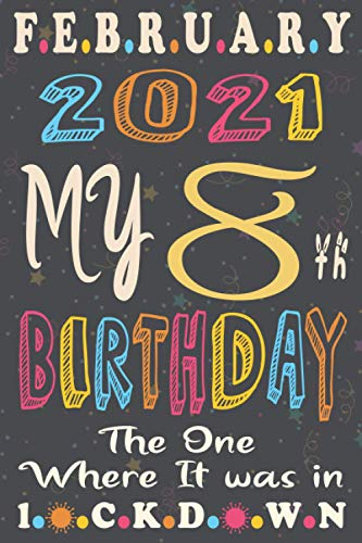 February 2021 My 8th Birthday The One Where It was in lockdown, happy birthday to: Happy 8th Birthday 8 Years Old Gift Ideas for Boys, Girls, Son, ... birthday 2021, Funny Card Alternative, 6*9
