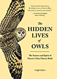 The Hidden Lives of Owls: The Science and Spirit of Nature's Most...