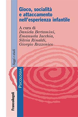 Gioco, socialità e attaccamento nell'esperienza infantile (Serie di psicologia Vol. 344)