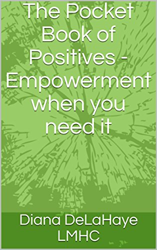 Book: The Pocket Book of Positives - Empowerment when you need it by Diana DeLaHaye, LMHC