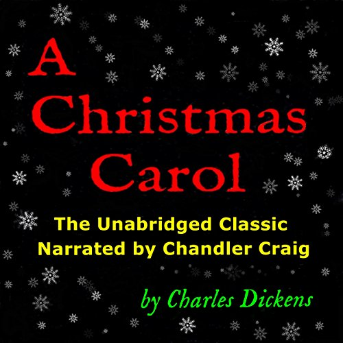 A Christmas Carol: The Unabridged Classic Narrated by Chandler Craig  audiobook cover art