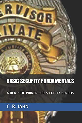 BASIC SECURITY FUNDAMENTALS: A REALISTIC PRIMER FOR SECURITY GUARDS
