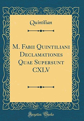 M. Fabii Quintiliani Declamationes Quae Supersunt CXLV (Classic Reprint)
