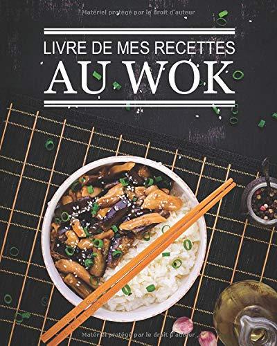 Livre de mes recettes au wok: livre de 100 pages de recettes à remplir   une recette par double page   Cuisine au wok   Pour passionné de cuisine de ...   format pratique 8 x 10 pouces (20 x 25 cm)