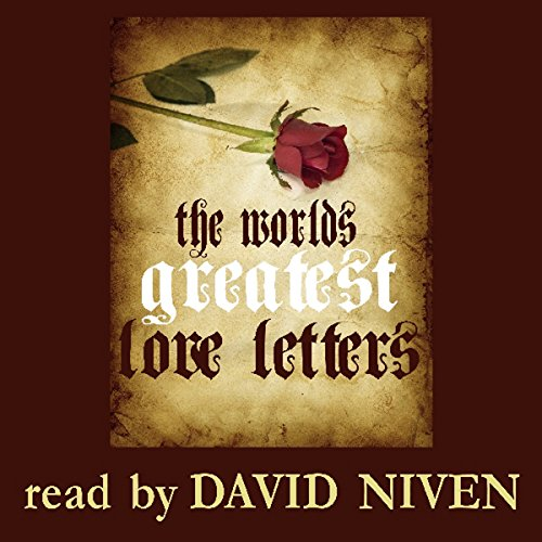 The World's Greatest Love Letters                   By:                                                                                                                                 Saland Publishing                               Narrated by:                                                                                                                                 David Niven                      Length: 13 mins     1 rating     Overall 1.0