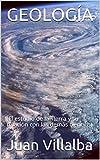 GEOLOGÍA: (El estudio de la Tierra y su relación con las demás ciencias)