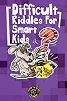 Difficult Riddles for Smart Kids: 300+ More Difficult Riddles and Brain Teasers Your Family Will Love (Vol 2)