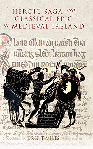 Heroic Saga and Classical Epic in Medieval Ireland (Studies in Celtic History) (Volume 30)